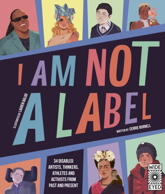 I Am Not a Label : 34 disabled artists, thinkers, athletes and activists from past and present-9780711247444