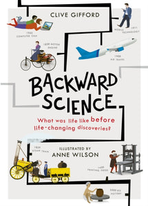 Backward Science : What was life like before world-changing discoveries?-9780711249882