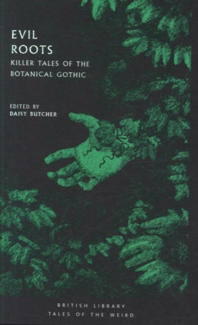 Evil Roots : Killer Tales of the Botanical Gothic-9780712352291