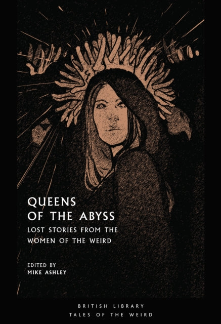 Queens of the Abyss : Lost Stories from the Women of the Weird-9780712353915