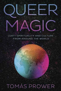 Queer Magic : LGBT+ Spirituality and Culture from Around theWorld-9780738753188