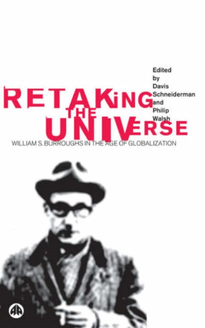 Retaking the Universe : William S. Burroughs in the Age of Globalization-9780745320816