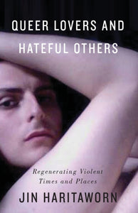 Queer Lovers and Hateful Others : Regenerating Violent Times and Places-9780745330617