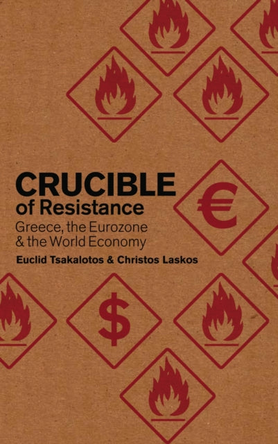 Crucible of Resistance : Greece, the Eurozone and the World Economic Crisis-9780745333809