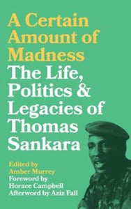 A Certain Amount of Madness : The Life, Politics and Legacies of Thomas Sankara-9780745337579