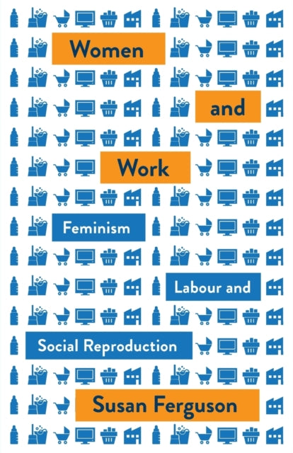 Women and Work : Feminism, Labour, and Social Reproduction-9780745338712
