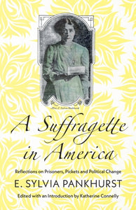 A Suffragette in America : Reflections on Prisoners, Pickets and Political Change-9780745339368