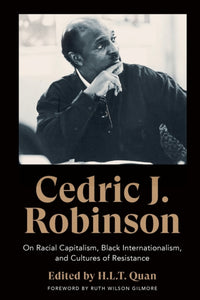 Cedric J. Robinson : On Racial Capitalism, Black Internationalism, and Cultures of Resistance-9780745340036