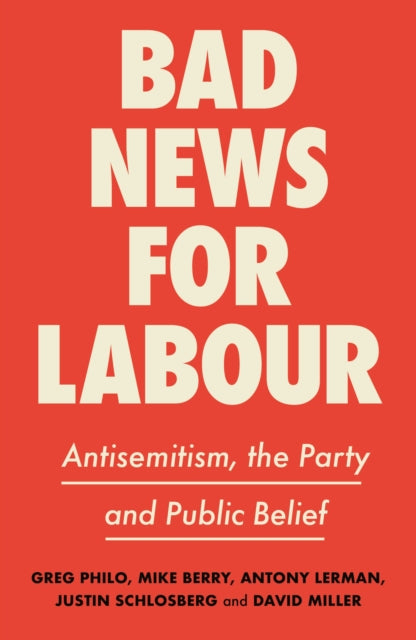 Bad News for Labour : Antisemitism, the Party and Public Belief-9780745340661
