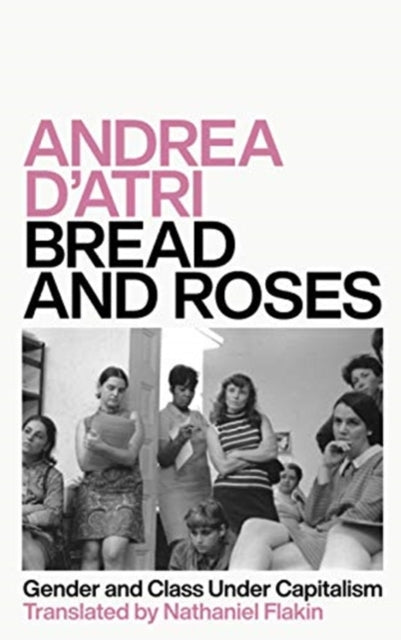 Bread and Roses : Gender and Class Under Capitalism-9780745341187