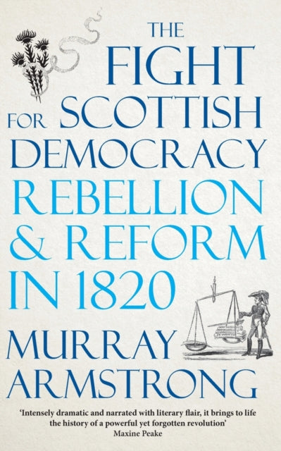 The Fight for Scottish Democracy : Rebellion and Reform in 1820-9780745341330
