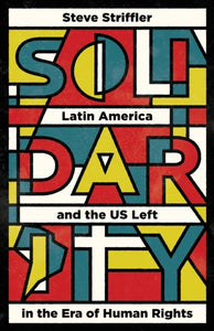 Solidarity : Latin America and the US Left in the Era of Human Rights-9780745399195