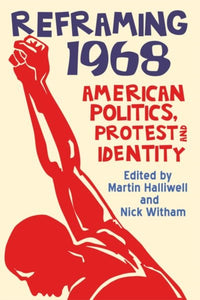 Reframing 1968 : American Politics, Protest and Identity-9780748698950