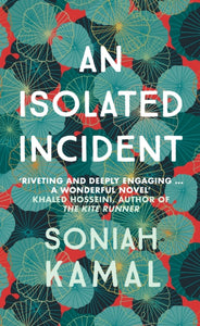An Isolated Incident : Remarkable...A wonderful novel' Khaled Hosseini-9780749025144