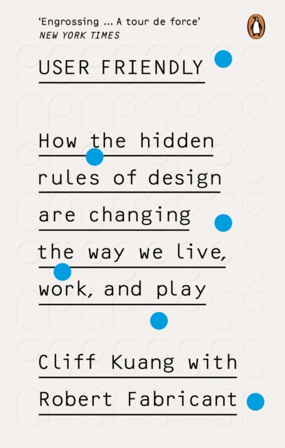 User Friendly : How the Hidden Rules of Design are Changing the Way We Live, Work & Play-9780753556658