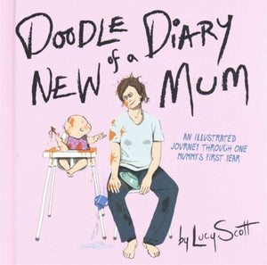 Doodle Diary of a New Mum : An Illustrated Journey Through One Mummy's First Year-9780762456857