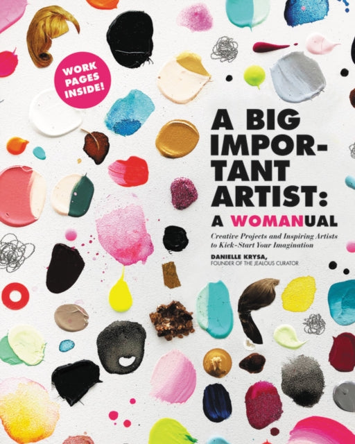 A Big Important Artist: A Womanual : Creative Projects and Inspiring Artists to Kick-Start Your Imagination-9780762495511