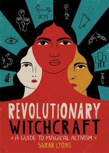 Revolutionary Witchcraft : A Guide to Magical Activism-9780762495733