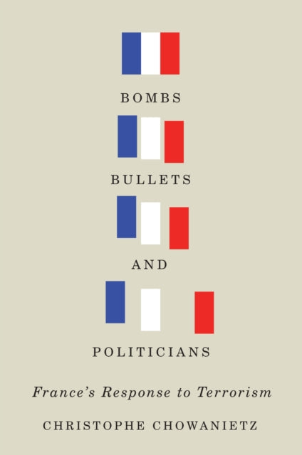 Bombs, Bullets, and Politicians : France's Response to Terrorism Volume 2-9780773547957