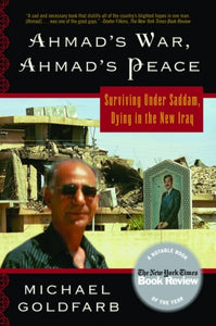Ahmad's War, Ahmad's Peace : Surviving Under Saddam, Dying in the New Iraq-9780786717743