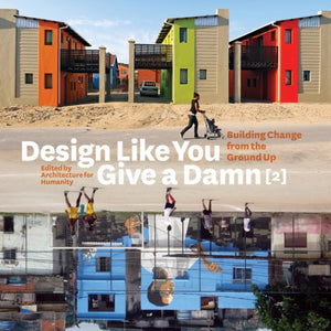Design Like You Give a Damn [2]: Building Change from the Ground Up-9780810997028