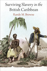 Surviving Slavery in the British Caribbean-9780812224634