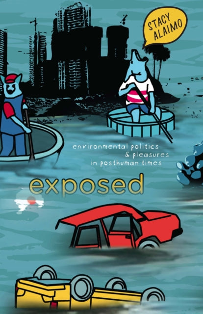 Exposed : Environmental Politics and Pleasures in Posthuman Times-9780816628384