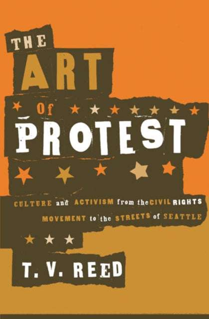 The Art of Protest : Culture and Activism from the Civil Rights Movement to the Streets of Seattle-9780816637713