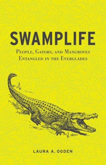 Swamplife : People, Gators, and Mangroves Entangled in the Everglades-9780816670277