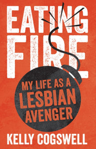 Eating Fire : My Life as a Lesbian Avenger-9780816691166