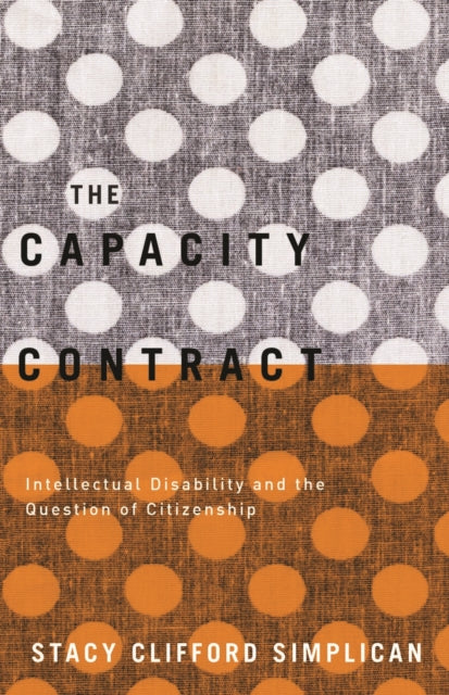 The Capacity Contract : Intellectual Disability and the Question of Citizenship-9780816694037