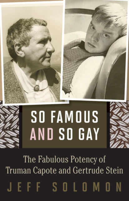 So Famous and So Gay : The Fabulous Potency of Truman Capote and Gertrude Stein-9780816696826