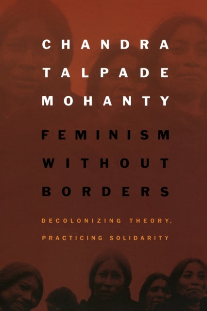 Feminism without Borders : Decolonizing Theory, Practicing Solidarity-9780822330219