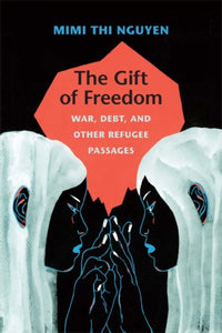 The Gift of Freedom : War, Debt, and Other Refugee Passages-9780822352396