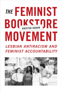 The Feminist Bookstore Movement : Lesbian Antiracism and Feminist Accountability-9780822361299