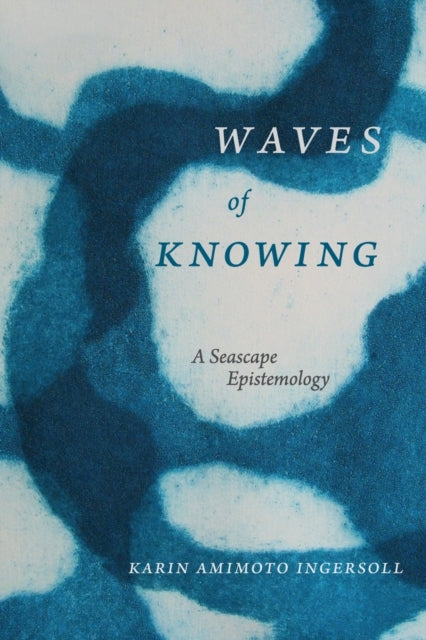 Waves of Knowing : A Seascape Epistemology-9780822362340