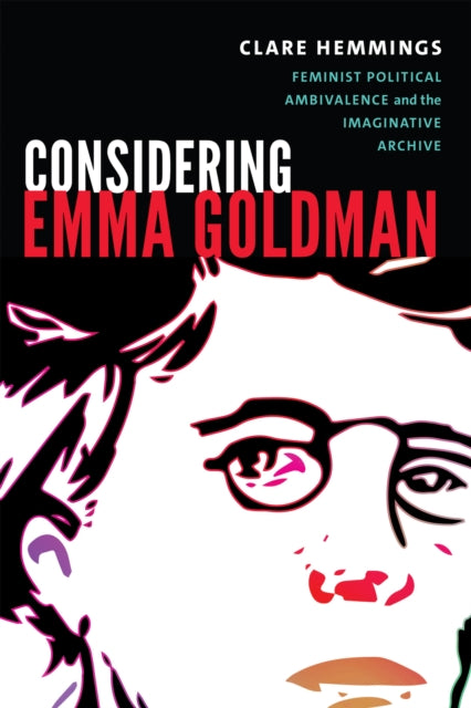 Considering Emma Goldman : Feminist Political Ambivalence and the Imaginative Archive-9780822370031