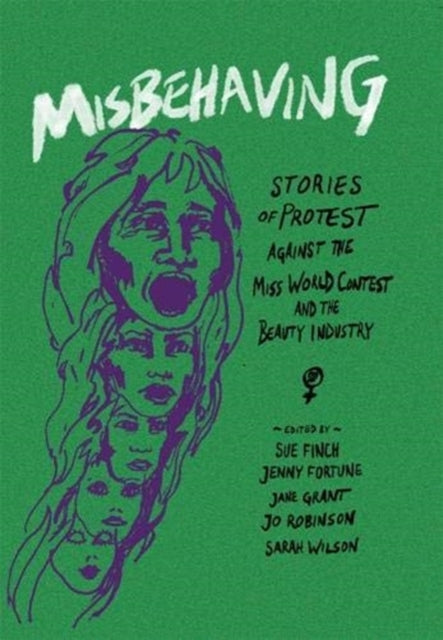 Misbehaving : Stories of protest against the Miss World contest and the beauty industry-9780850367676