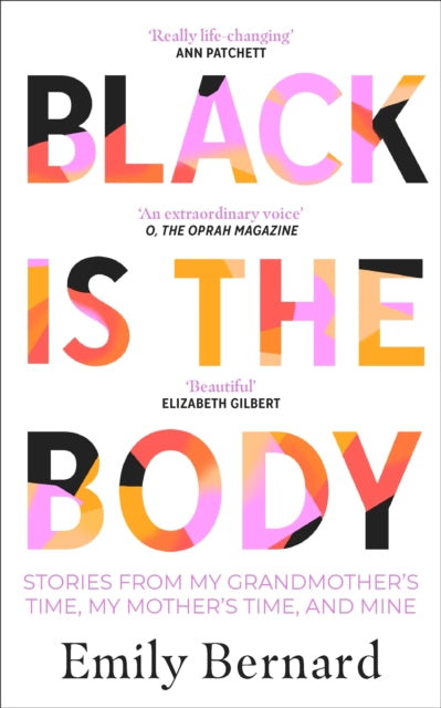 Black is the Body : Stories From My Grandmother's Time, My Mother's Time, and Mine-9780857527851