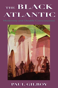 The Black Atlantic : Modernity and Double Consciousness-9780860916758