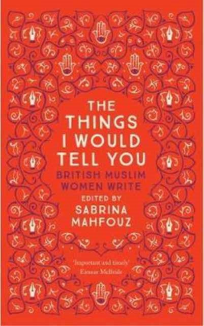 The Things I Would Tell You : British Muslim Women Write-9780863561467