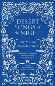 Desert Songs of the Night : 1500 Years of Arabic Literature-9780863561757