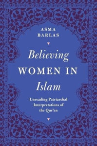 Believing Women in Islam : Unreading Patriarchal Interpretations of the Qur'an-9780863564628