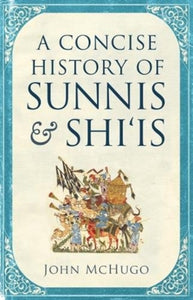 A Concise History of Sunnis and Shi`is-9780863569265