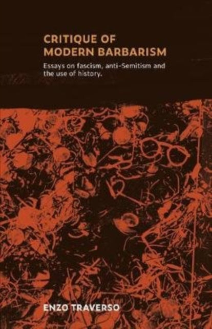 CRITIQUE OF MODERN BARBARISM : Essays on fascism, anti-Semitism and the use of history-9780902869820