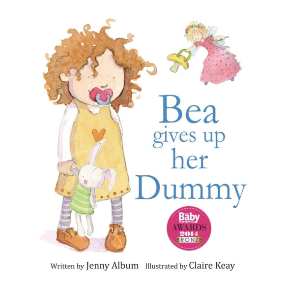Bea Gives Up Her Dummy : A Book to Help Children Stop Using Dummies-9780992616731