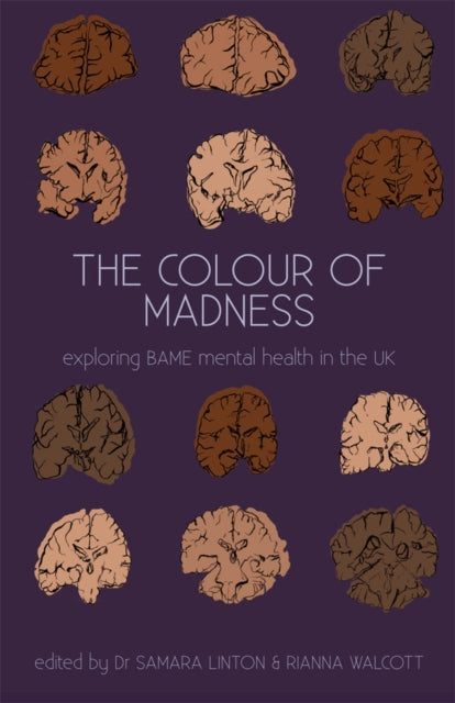 The Colour Of Madness Anthology : Exploring BAME mental health in the UK-9780992651442