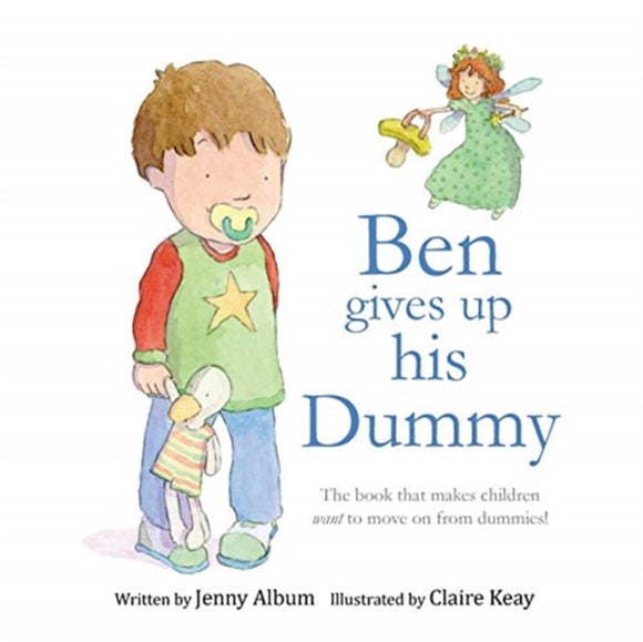 Ben Gives Up His Dummy : The Book That Makes Children Want to Move on from Dummies!-9780993420306