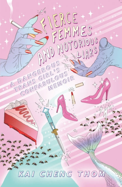 Fierce Femmes And Notorious Liars : A Dangerous Trans Girl's Confabulous Memoir-9780994047137