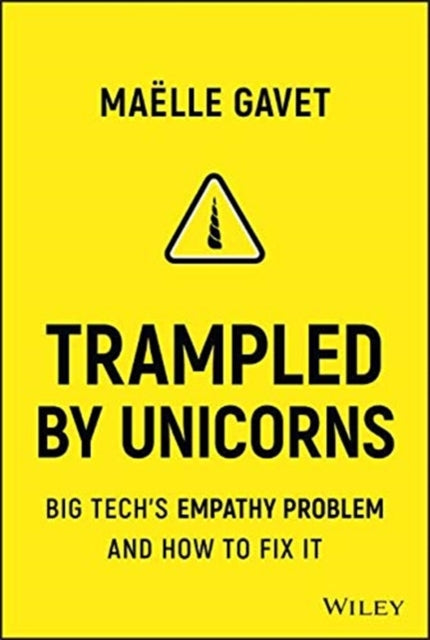 Trampled by Unicorns : Big Tech's Empathy Problem and How to Fix It-9781119730644